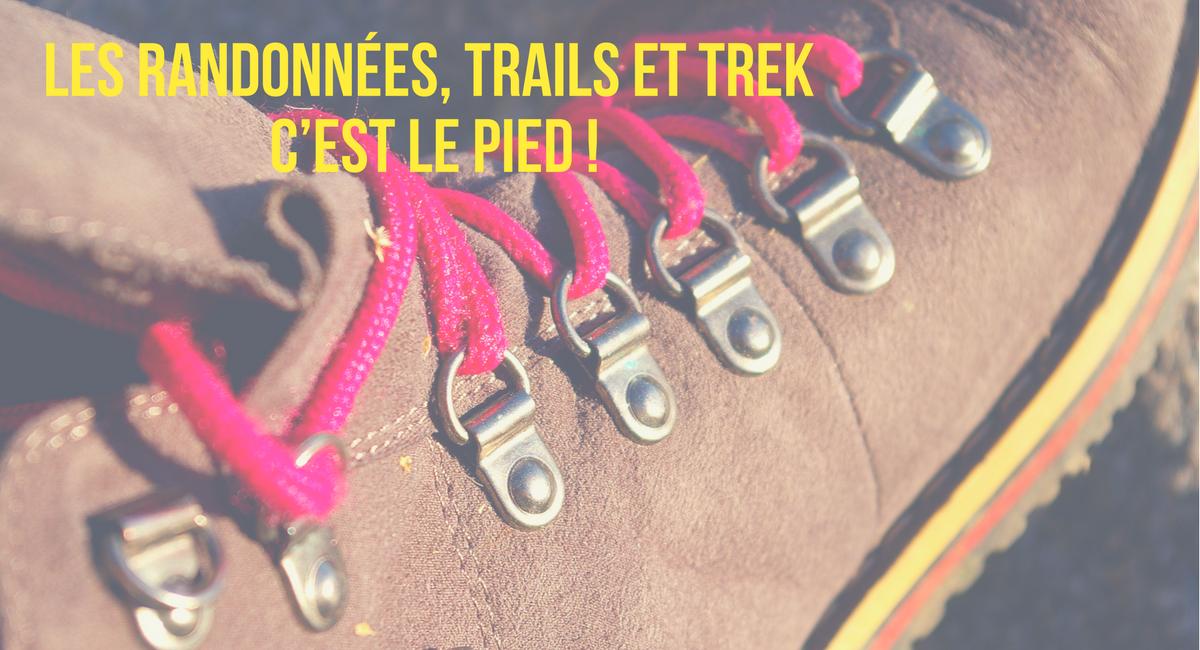Les randonnées, trails et trek c'est le pied !