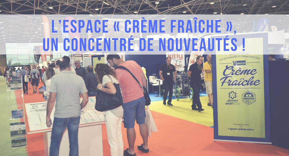 L'espace « Crème Fraîche », un concentré de nouveautés !